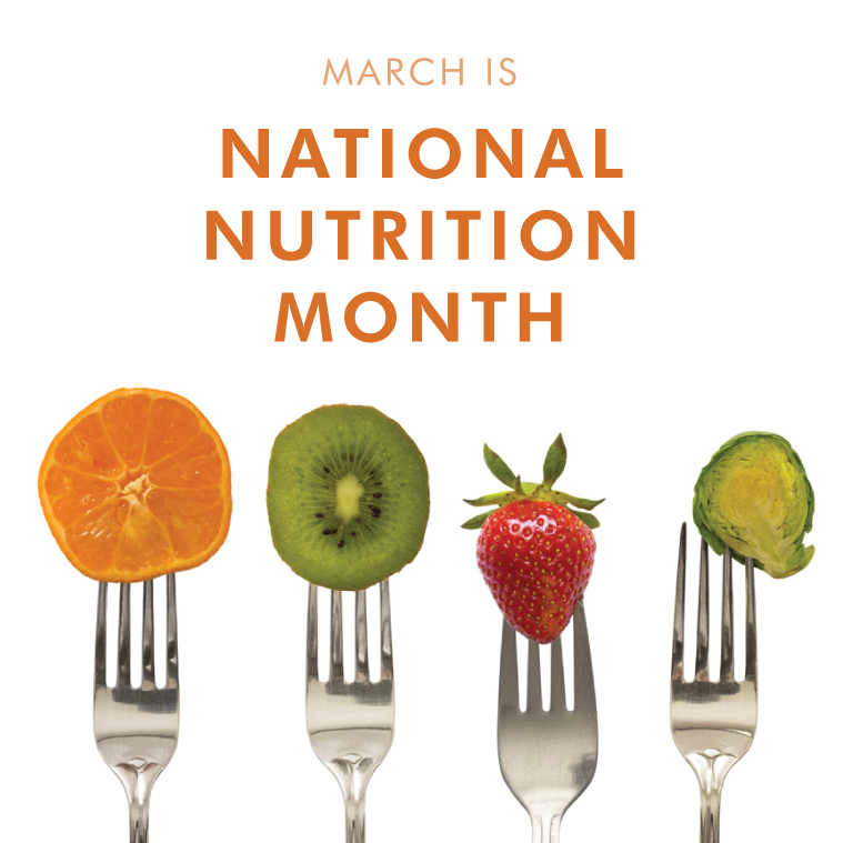 March is National Nutrition Month.